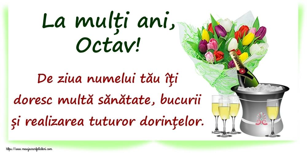 Felicitari de Ziua Numelui - La mulți ani, Octav! De ziua numelui tău îți doresc multă sănătate, bucurii și realizarea tuturor dorințelor.