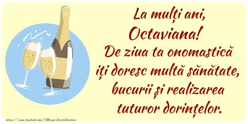 Felicitari de Ziua Numelui - La mulți ani, Octaviana! De ziua ta onomastică iți doresc multă sănătate, bucurii și realizarea tuturor dorințelor.