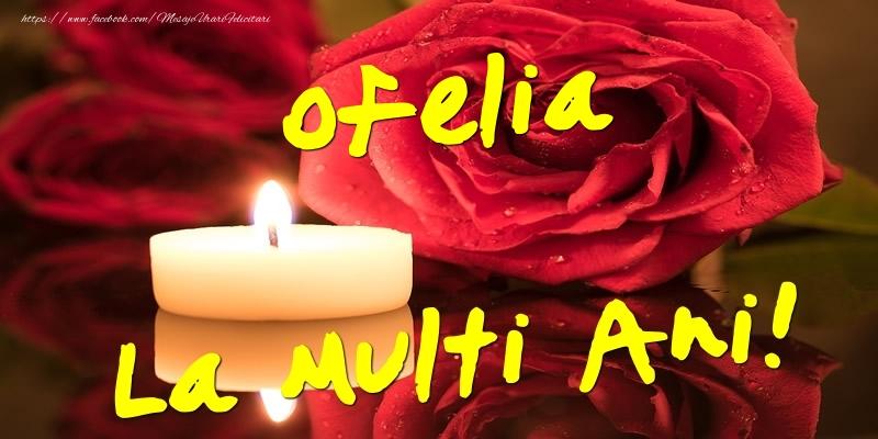 Felicitari de Ziua Numelui - Ofelia La Multi Ani!