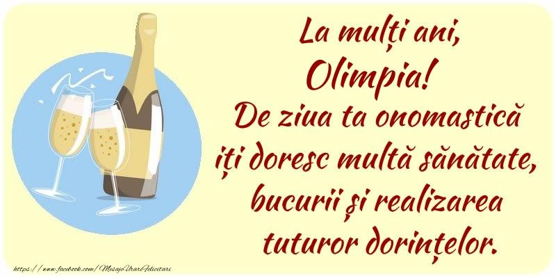 Felicitari de Ziua Numelui - La mulți ani, Olimpia! De ziua ta onomastică iți doresc multă sănătate, bucurii și realizarea tuturor dorințelor.