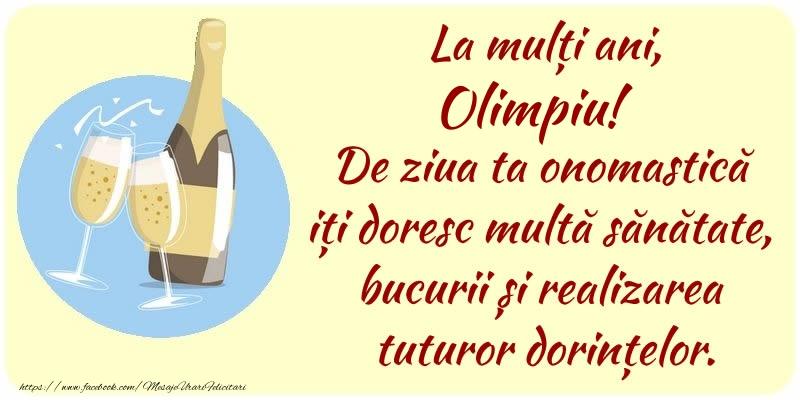 Felicitari de Ziua Numelui - La mulți ani, Olimpiu! De ziua ta onomastică iți doresc multă sănătate, bucurii și realizarea tuturor dorințelor.