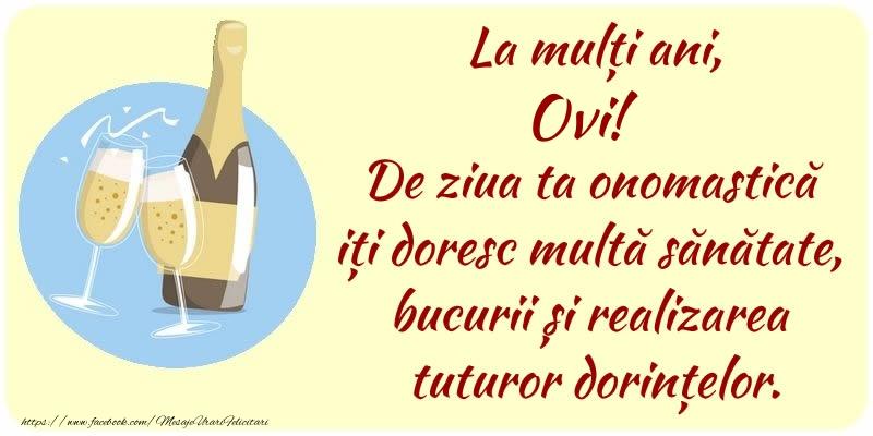 Felicitari de Ziua Numelui - La mulți ani, Ovi! De ziua ta onomastică iți doresc multă sănătate, bucurii și realizarea tuturor dorințelor.
