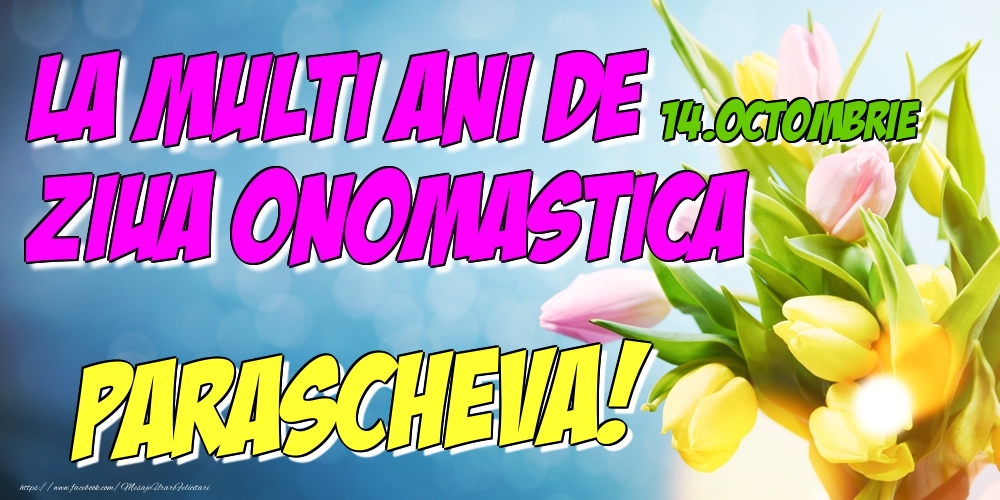 Felicitari de Ziua Numelui - 14.Octombrie - La multi ani de ziua onomastica Parascheva!