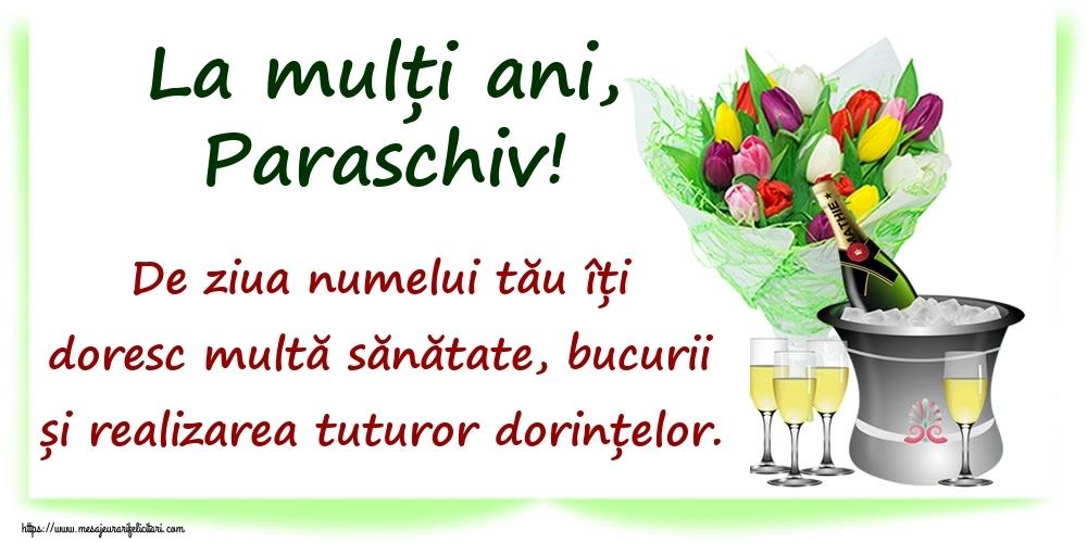 Felicitari de Ziua Numelui - La mulți ani, Paraschiv! De ziua numelui tău îți doresc multă sănătate, bucurii și realizarea tuturor dorințelor.