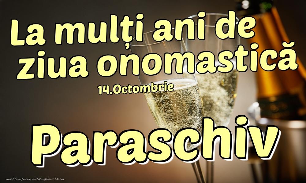 Felicitari de Ziua Numelui - 14.Octombrie - La mulți ani de ziua onomastică Paraschiv!