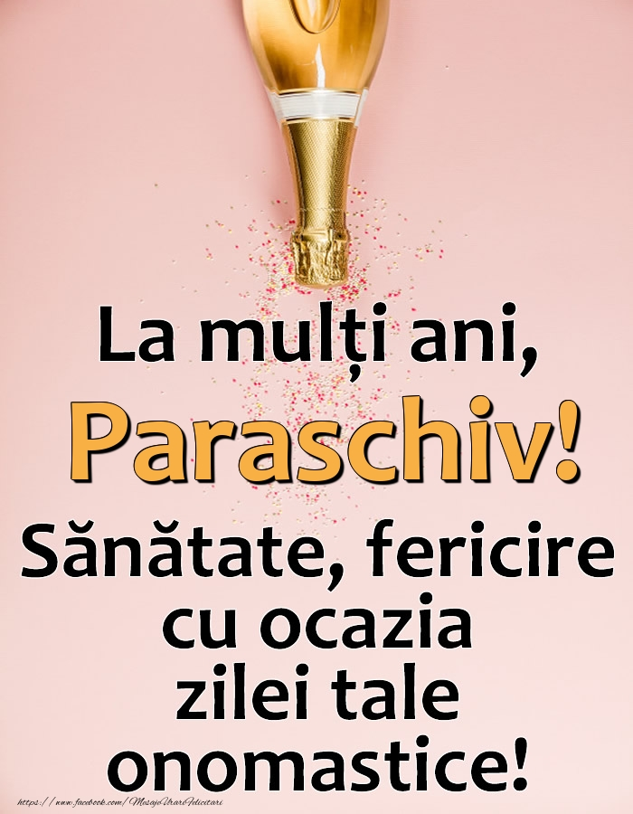 Felicitari de Ziua Numelui - La mulți ani, Paraschiv! Sănătate, fericire cu ocazia zilei tale onomastice!