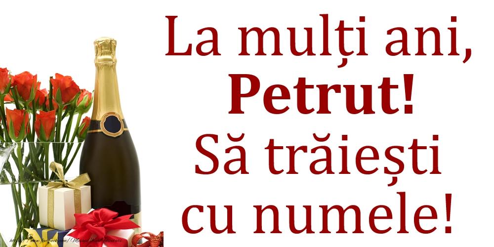 Felicitari de Ziua Numelui - La mulți ani, Petrut! Să trăiești cu numele!