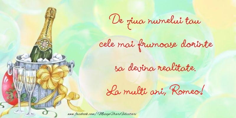 Felicitari de Ziua Numelui - De ziua numelui tau cele mai frumoase dorinte sa devina realitate. Romeo