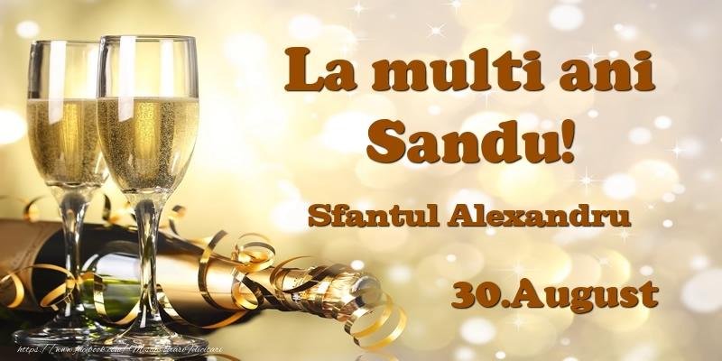 Felicitari de Ziua Numelui - 30.August Sfantul Alexandru La multi ani, Sandu!