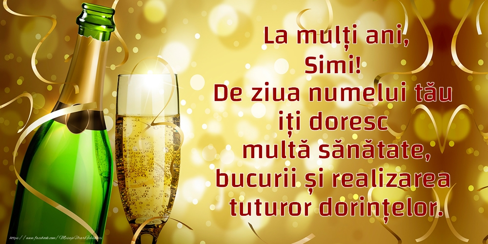 Felicitari de Ziua Numelui - La mulți ani, Simi! De ziua numelui tău iți doresc multă sănătate, bucurii și realizarea tuturor dorințelor.
