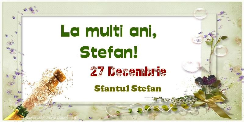 Felicitari de Ziua Numelui - La multi ani, Stefan! 27 Decembrie Sfantul Stefan