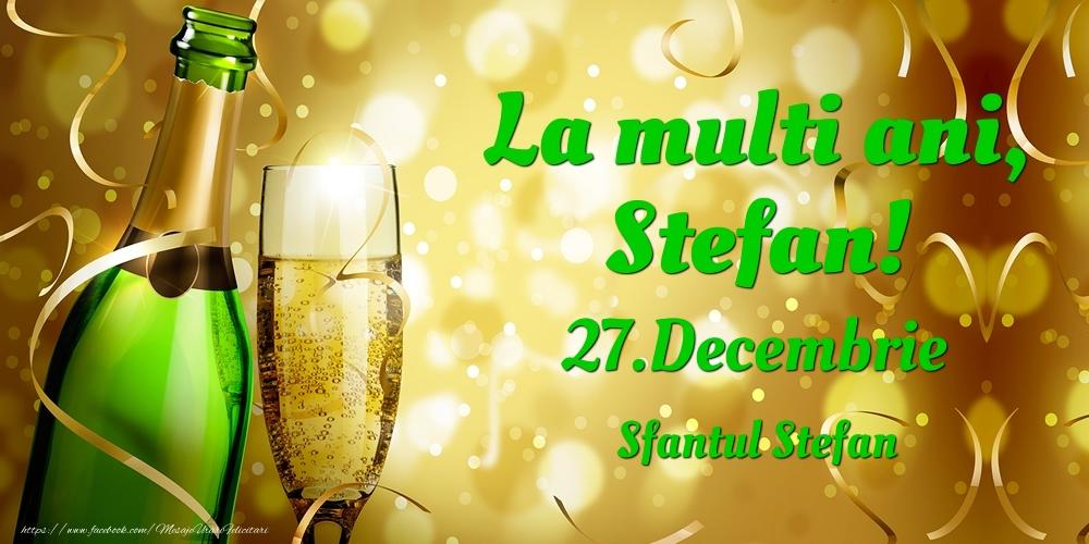 Felicitari de Ziua Numelui - La multi ani, Stefan! 27.Decembrie - Sfantul Stefan