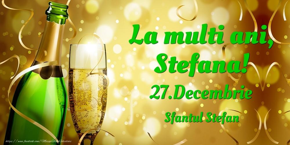 Felicitari de Ziua Numelui - La multi ani, Stefana! 27.Decembrie - Sfantul Stefan