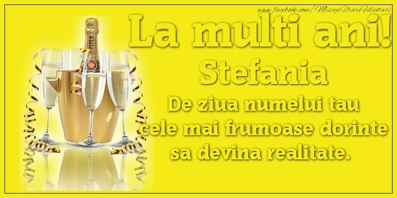 Felicitari de Ziua Numelui - La multi ani, Stefania De ziua numelui tau cele mai frumoase dorinte sa devina realitate.