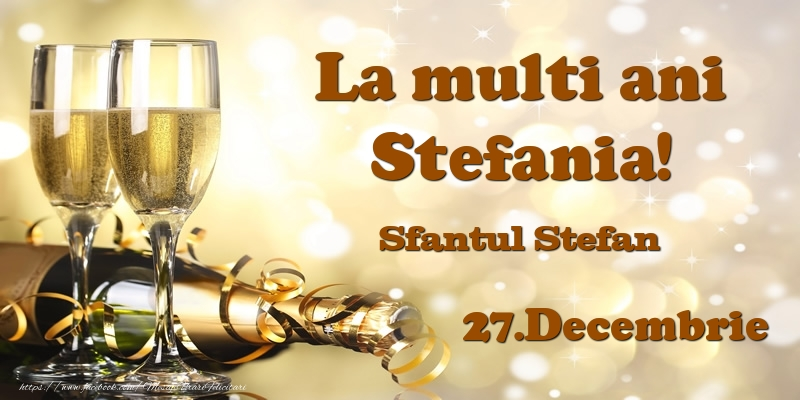 Felicitari de Ziua Numelui - 27.Decembrie Sfantul Stefan La multi ani, Stefania!