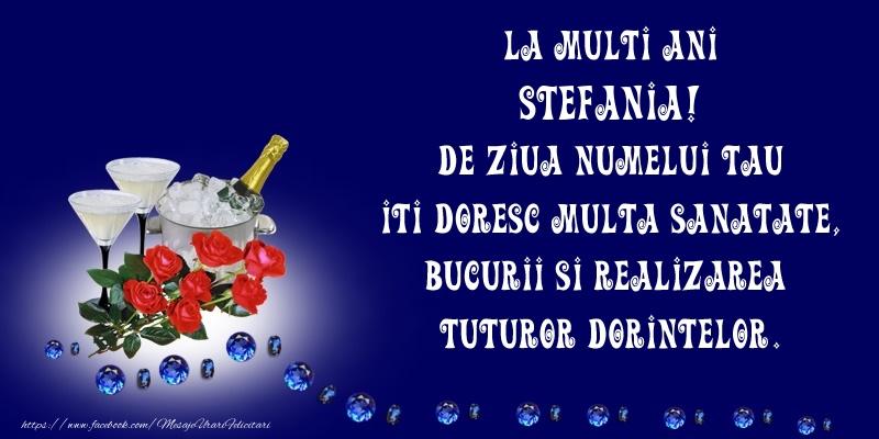 Felicitari de Ziua Numelui - La Multi Ani Stefania, de ziua numelui tau iti doresc multa sanatate, bucurii si realizarea tuturor dorintelor.