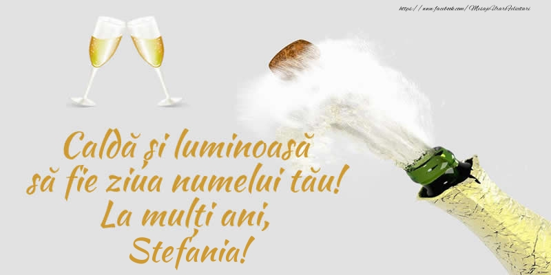 Felicitari de Ziua Numelui - Caldă și luminoasă să fie ziua numelui tău! La mulți ani, Stefania!