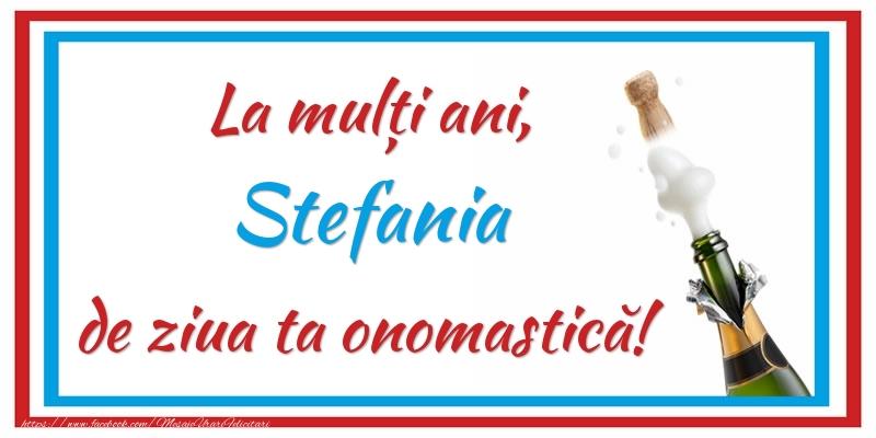 Felicitari de Ziua Numelui - La mulți ani, Stefania de ziua ta onomastică!
