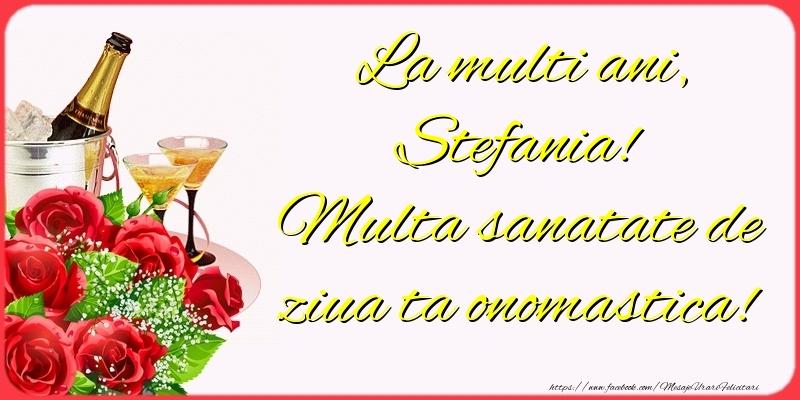 Felicitari de Ziua Numelui - La multi ani, Stefania! Multa sanatate de ziua ta onomastica!