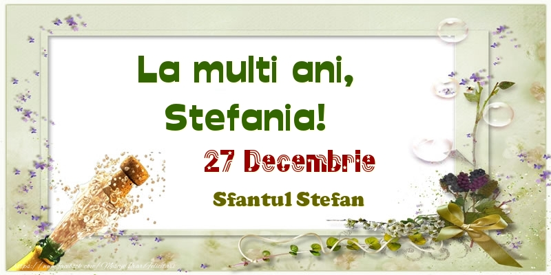 Felicitari de Ziua Numelui - La multi ani, Stefania! 27 Decembrie Sfantul Stefan