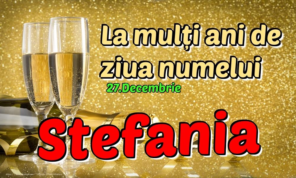 Felicitari de Ziua Numelui - 27.Decembrie - La mulți ani de ziua numelui Stefania!