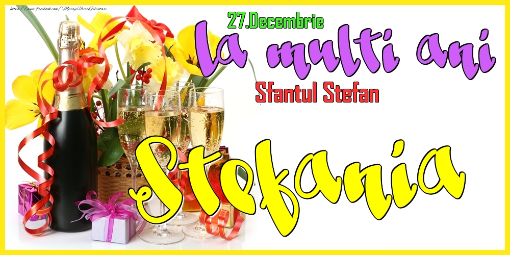 Felicitari de Ziua Numelui - 27.Decembrie - La mulți ani Stefania! - Sfantul Stefan