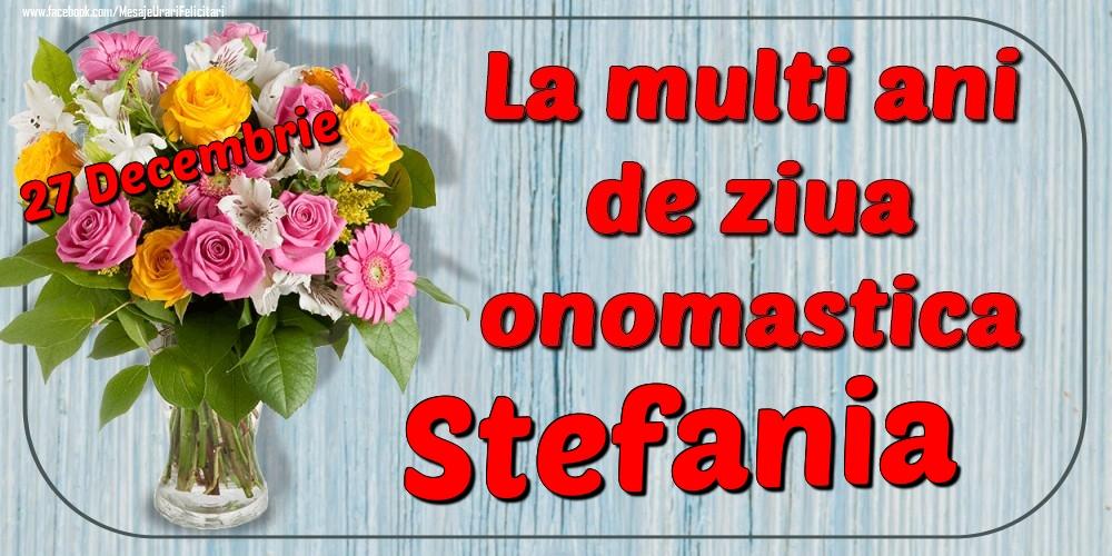 Felicitari de Ziua Numelui - 27 Decembrie - La mulți ani de ziua onomastică Stefania