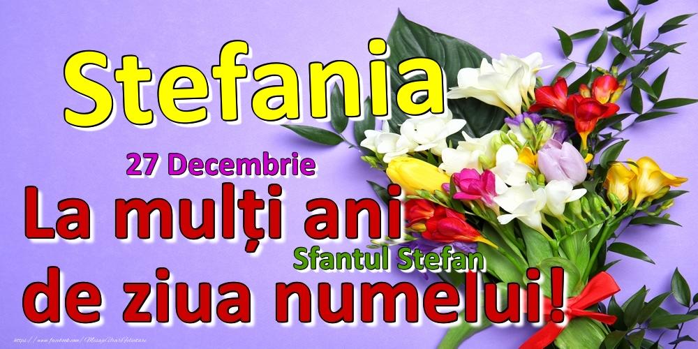 Felicitari de Ziua Numelui - 27 Decembrie - Sfantul Stefan -  La mulți ani de ziua numelui Stefania!