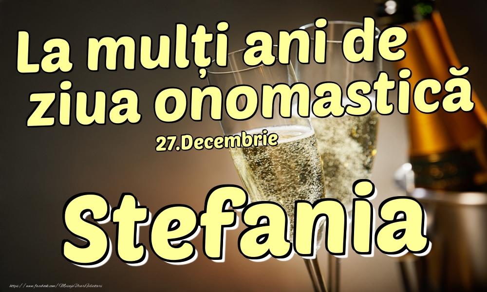 Felicitari de Ziua Numelui - 27.Decembrie - La mulți ani de ziua onomastică Stefania!