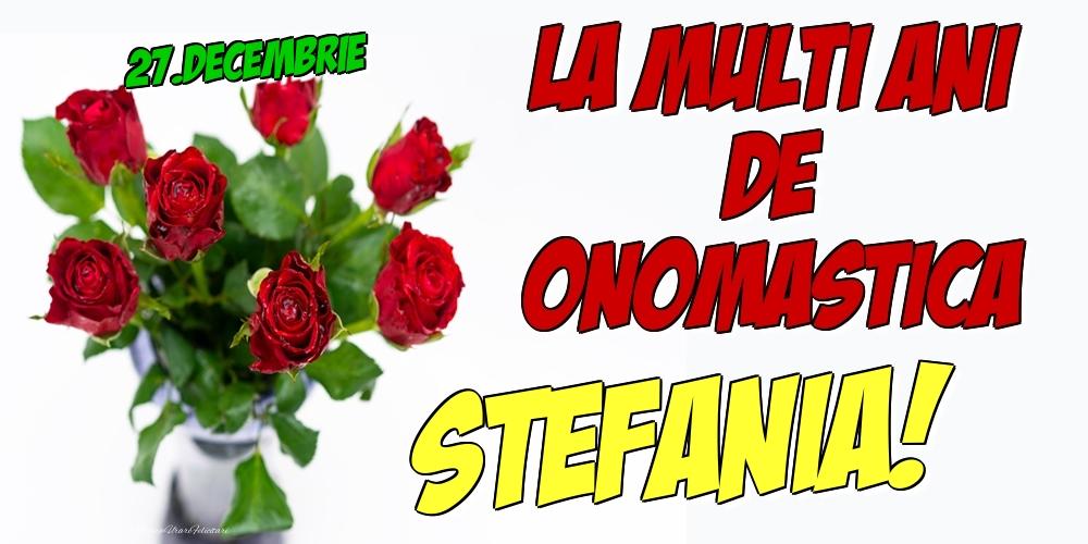 Felicitari de Ziua Numelui - 27.Decembrie - La multi ani de onomastica Stefania!