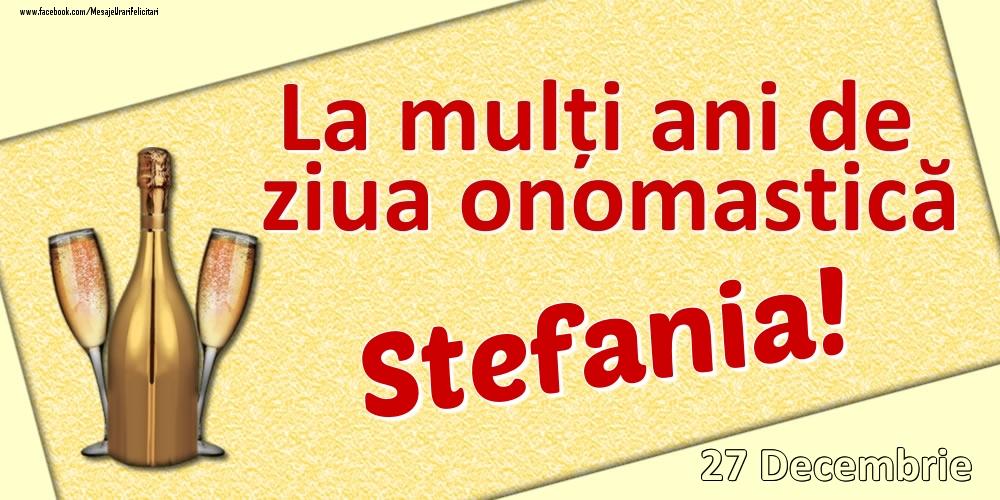 Felicitari de Ziua Numelui - La mulți ani de ziua onomastică Stefania! - 27 Decembrie
