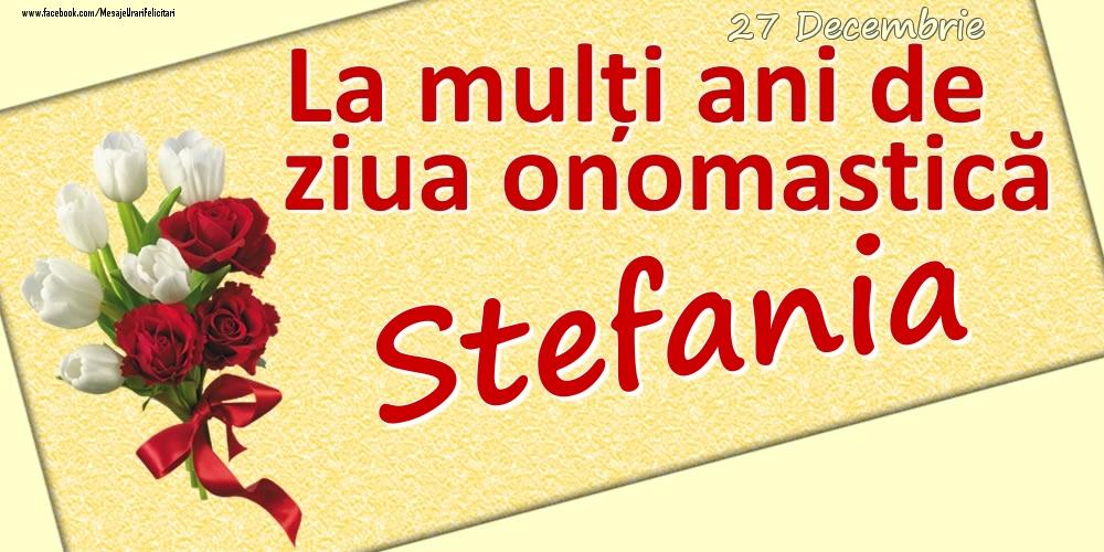 Felicitari de Ziua Numelui - 27 Decembrie: La mulți ani de ziua onomastică Stefania