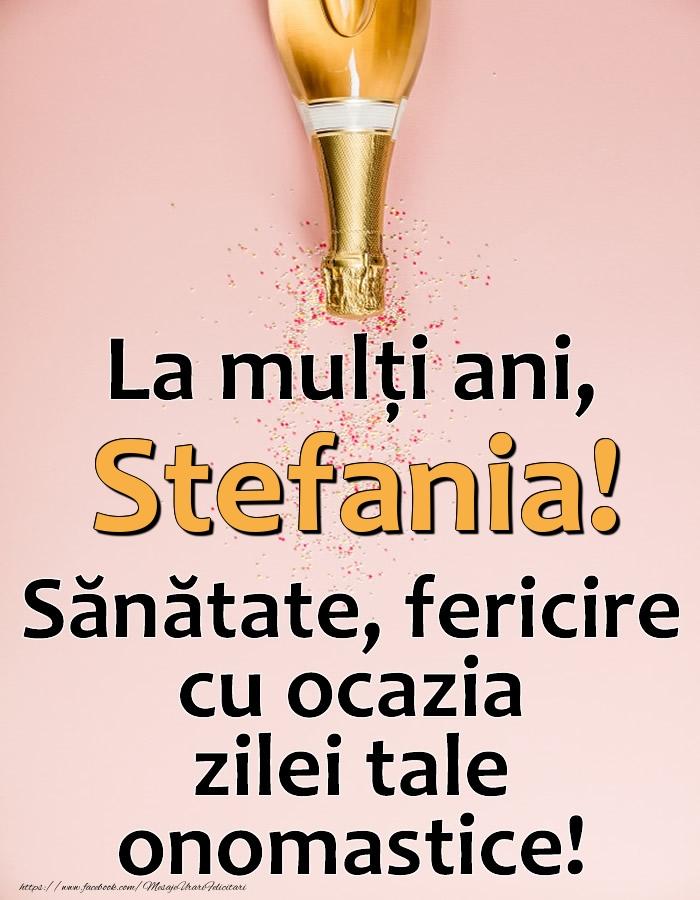 Felicitari de Ziua Numelui - La mulți ani, Stefania! Sănătate, fericire cu ocazia zilei tale onomastice!