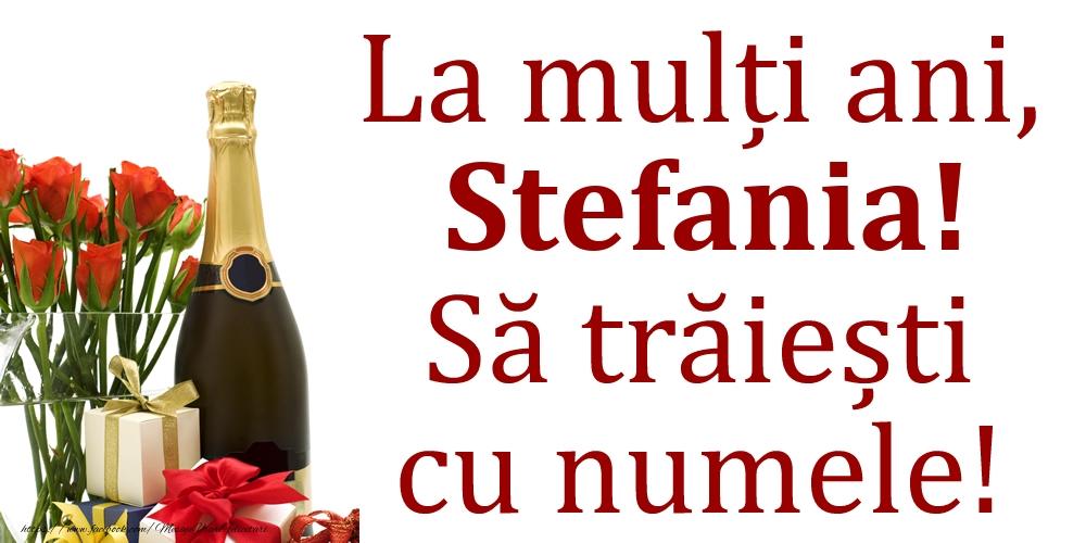 Felicitari de Ziua Numelui - La mulți ani, Stefania! Să trăiești cu numele!