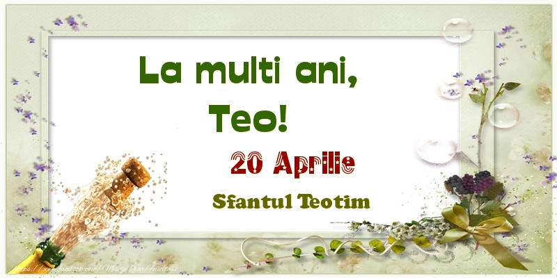 Felicitari de Ziua Numelui - La multi ani, Teo! 20 Aprilie Sfantul Teotim
