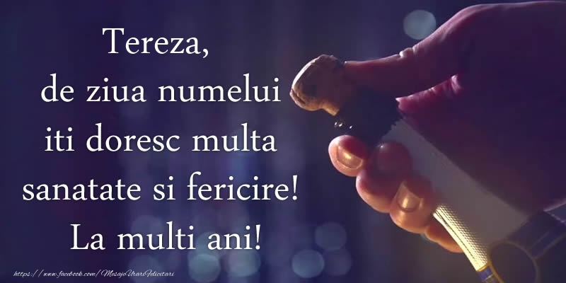 Felicitari de Ziua Numelui - Tereza, de ziua numelui iti doresc multa sanatate si fericire! La multi ani!