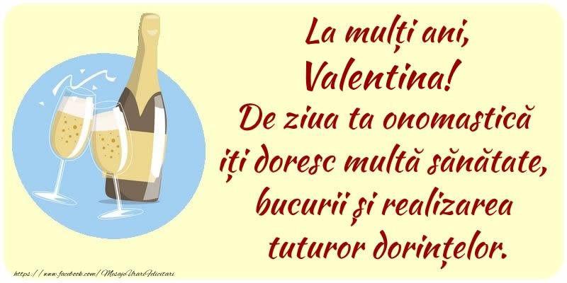 Felicitari de Ziua Numelui - La mulți ani, Valentina! De ziua ta onomastică iți doresc multă sănătate, bucurii și realizarea tuturor dorințelor.