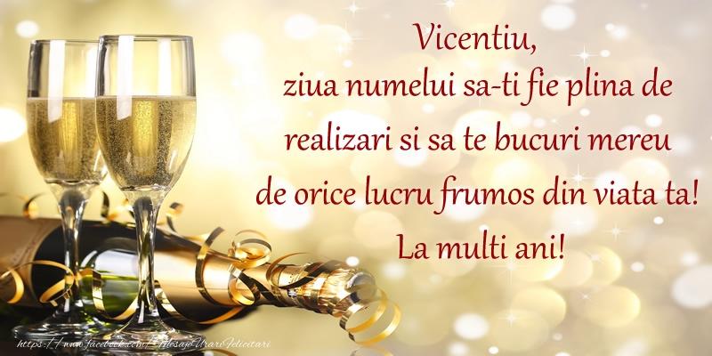 Felicitari de Ziua Numelui - Vicentiu, ziua numelui sa-ti fie plina de realizari si sa te bucuri mereu de orice lucru frumos din viata ta! La multi ani!