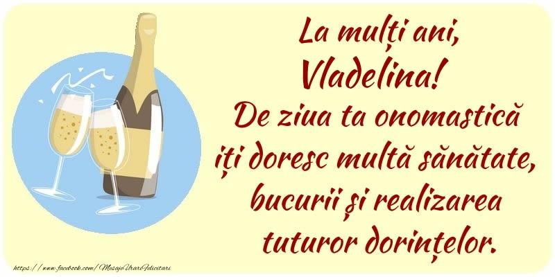 Felicitari de Ziua Numelui - La mulți ani, Vladelina! De ziua ta onomastică iți doresc multă sănătate, bucurii și realizarea tuturor dorințelor.