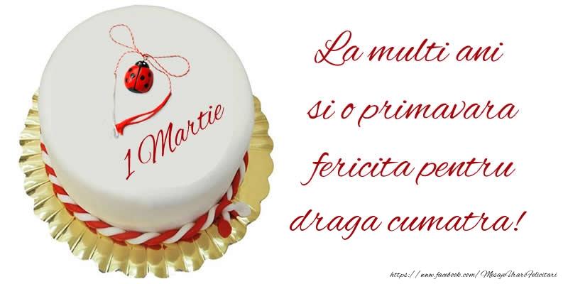 Felicitari de 1 Martie pentru Cumatra - La multi ani  si o primavara fericita pentru draga cumatra!