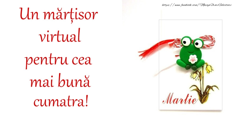 Felicitari de 1 Martie pentru Cumatra - Un mărțisor virtual pentru cea mai bună cumatra!