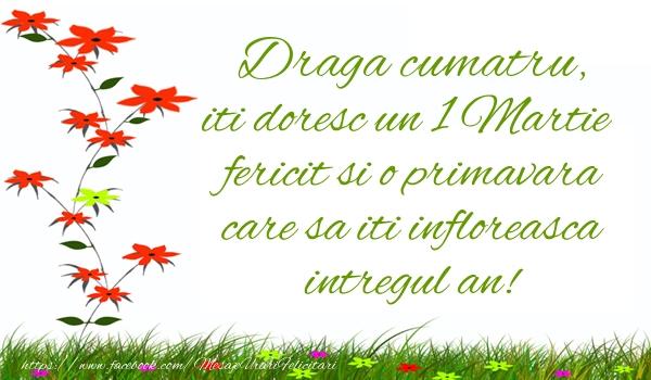Felicitari de 1 Martie pentru Cumatru - Draga cumatru iti doresc un 1 Martie  fericit si o primavara care sa iti infloreasca intregul an!