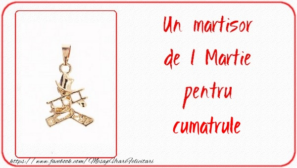 Felicitari de 1 Martie pentru Cumatru - Un martisor pentru cumatrule