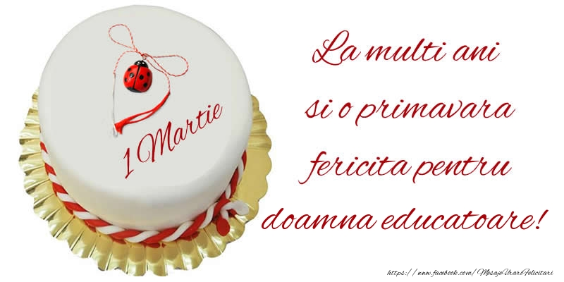 Felicitari de 1 Martie pentru Educatoare - La multi ani  si o primavara fericita pentru doamna educatoare!