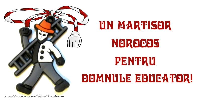 Felicitari de 1 Martie pentru Educator - Un martisor norocos pentru domnule educator!
