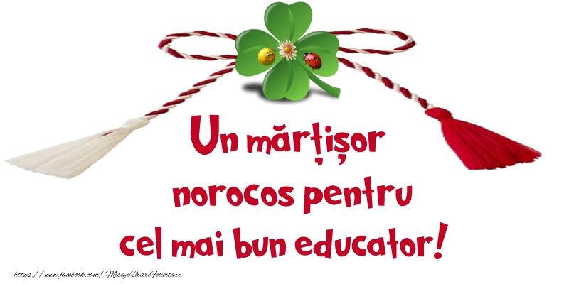 Felicitari de 1 Martie pentru Educator - Un mărțișor norocos pentru cel mai bun educator!