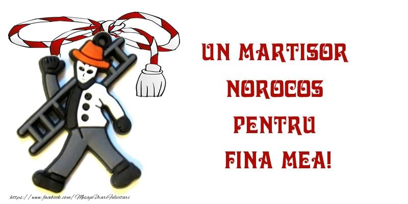 Felicitari de 1 Martie pentru Fina - Un martisor norocos pentru fina mea!