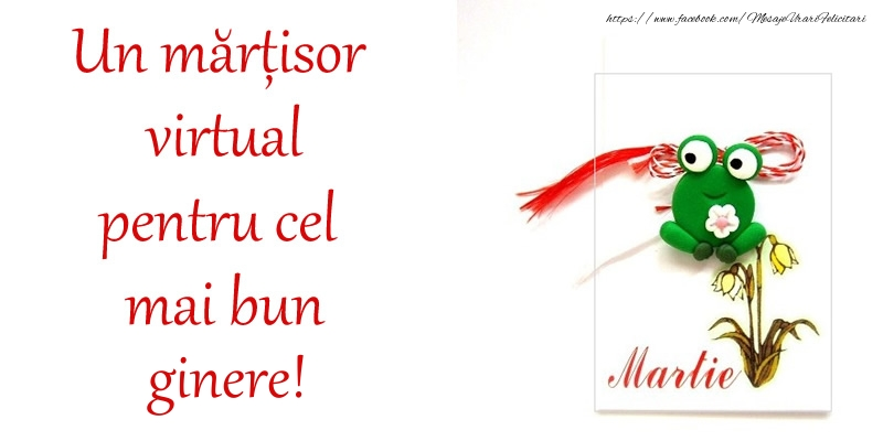 Felicitari de 1 Martie pentru Ginere - Un mărțisor virtual pentru cel mai bun ginere!