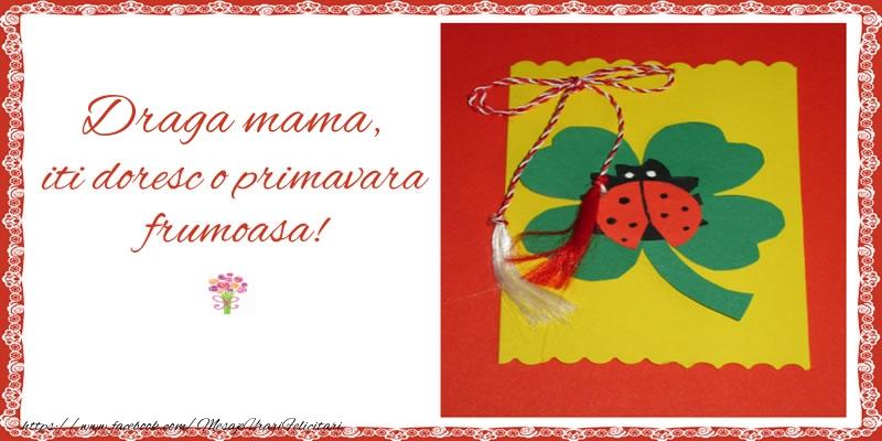Felicitari de 1 Martie pentru Mama - Draga mama iti doresc o primavara frumoasa!