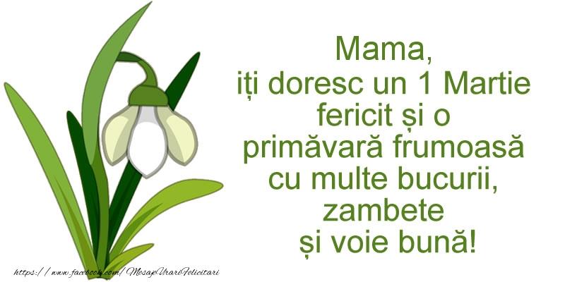 Felicitari de 1 Martie pentru Mama - Mama, iti doresc un 1 Martie fericit si o primavara frumoasa cu multe bucurii, zambete si voie buna!